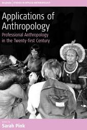 Applications of Anthropology: Professional Anthropology in the Twenty-first Century