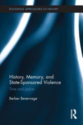 History Memory And State Sponsored Violence Book PDF