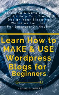 Learn How to MAKE   USE Wordpress Blogs for Beginners Book