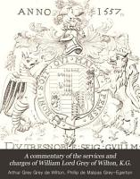 A Commentary of the Services and Charges of William Lord Grey of Wilton  K G  PDF