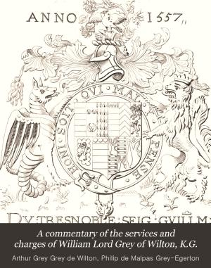 A Commentary of the Services and Charges of William Lord Grey of Wilton  K G