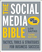 The Social Media Bible: Tactics, Tools, and Strategies for Business Success, Edition 3