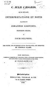C. Julii Cæsaris, quæ extant, interpretatione et notis: illustravit Johannes Godvinus ... in usum Delphini