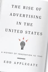 The Rise of Advertising in the United States: A History of Innovation to 1960