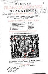 Doctoris Francisci Suarez ... Varia opuscula theologica ...
