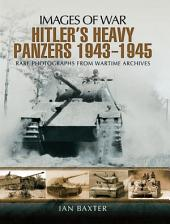 Hitler's Heavy Panzers 1943-1945: Rare Photographs from Wartime Archives
