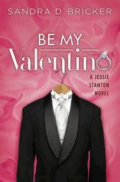 Be My Valentino: A Jessie Stanton Novel -, Book 2