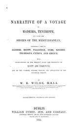 Narrative of a Voyage to Madeira, Teneriffe and Along the Shores of the Mediterranean: Including a Visit to Algiers, Egypt, Palestine, Tyre, Rhodes, Telmessus, Cyprus, and Greece. With Observations on the Present State and Prospects of Egypt and Palestine, and on the Climate, Natural History and Antiquities of the Countries Visited