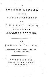 A solemn Appeal to the Understanding of Christians in favour of Revealed Religion