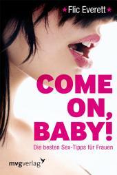Come on, Baby!: Die besten Sex-Tipps für Frauen