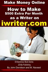 Make Money Online How to Make $500 Extra Per Month As a Writer on iWriter.com