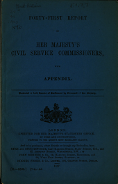 Report of Her Majesty's Civil Service Commissioners, Together with Appendices: Volume 41