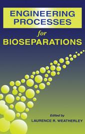 Engineering Processes for Bioseparations