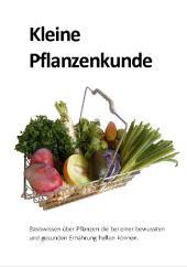 kleine Pflanzenkunde: Basiswissen über Pflanzen die bei einer bewussten und gesunden Ernährung helfen können