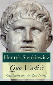 Quo Vadis? - Geschichte aus der Zeit Neros (Vollständige deutsche Ausgabe): Eine Liebesgeschichte in der Zeit der Christenverfolgungen