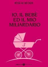 Io, il bebè ed il mio miliardario - vol. 3