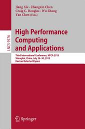 High Performance Computing and Applications: Third International Conference, HPCA 2015, Shanghai, China, July 26-30, 2015, Revised Selected Papers