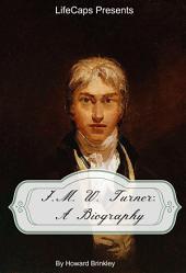 J.M.W. Turner: A Biography