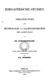 Zoroastrische Studien: Abhandlungen zur Mythologie und Sagengeschichte des alten Iran