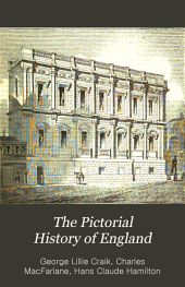 The Pictorial History of England: Being a History of the People, as Well as a History of the Kingdom : Illustrated with Many Hundred Wood-cuts of Momumental Records, ...