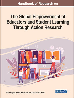 Handbook of Research on the Global Empowerment of Educators and Student Learning Through Action Research PDF