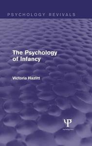 The Psychology of Infancy  Psychology Revivals  PDF