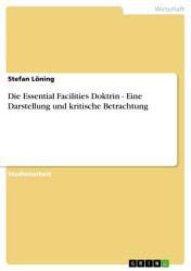 Die Essential Facilities Doktrin   Eine Darstellung und kritische Betrachtung PDF