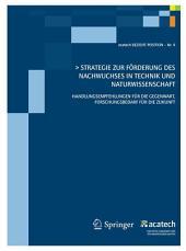 Strategie zur Förderung des technisch-naturwissenschaftlichen Nachwuchses in Deutschland: Handlungsempfehlungen für die Gegenwart, Forschungsbedarf für die Zukunft