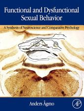 Functional and Dysfunctional Sexual Behavior: A Synthesis of Neuroscience and Comparative Psychology