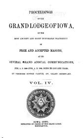 Proceedings of the Grand Lodge of Iowa: Of the Most Ancient and Right Honorable Fraternity of Free and Accepted Masons, at Its Several Grand Annual Communications, Volume 4