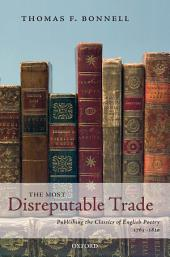 The Most Disreputable Trade: Publishing the Classics of English Poetry 1765-1810