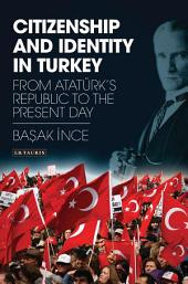 Citizenship and Identity in Turkey: From Atatürk's Republic to the Present Day