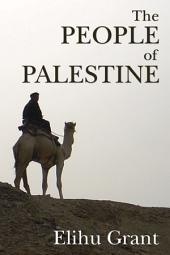 The People of Palestine: An Enlarged Edition of The Peasantry of Palestine, Life, Manners and Customs of the Village