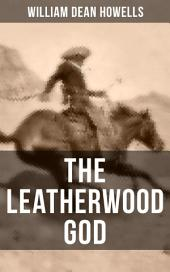 THE LEATHERWOOD GOD: The Legend of Joseph C. Dylkes - Historical Novel: Story of the incredible messianic figure in the early settlement of the Ohio Country