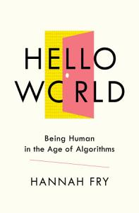 Hello World  Being Human in the Age of Algorithms Book