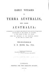 Early Voyages to Terra Australis, Now Called Australia: A Collection of Documents, and Extracts from Early Manuscript Maps, Illustrative of the History of Discovery on the Coasts of that Vast Island, from the Beginning of the Sixteenth Century to the Time of Captain Cook, Volume 25