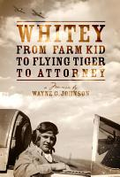 Whitey From Farm Kid to Flying Tiger to Attorney PDF