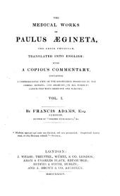 The Medical Works of Paulus Aegineta, the Greek Physician: Tr. Into English; with a Copious Commentary Containing a Comprehensive View of the Knowledge Possessed by the Greeks, Romans, and Arabians, on All Subjects Connected with Medicine and Surgery