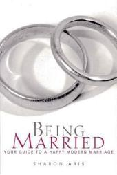 Being Married: Your Guide to a Happy Modern Marriage