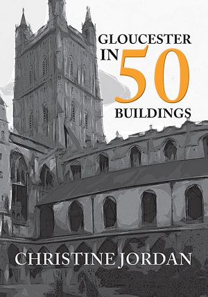 Gloucester in 50 Buildings
