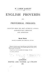English Proverbs and Proverbial Phrases: Collected from the Most Authentic Sources, Alphabetically Arranged, and Annotated