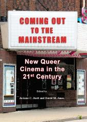 Coming Out to the Mainstream: New Queer Cinema in the 21st Century