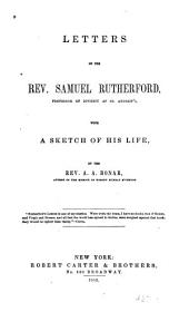 Letters of Samuel Rutherford: With a Sketch of His Life
