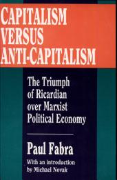 Capitalism Versus Anti-Capitalism: The Triumph of Ricardian Over Marxist Political Economy