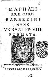 Maphaei S.R.E card. Barberini nunc Vrbani PP. 8. Poemata