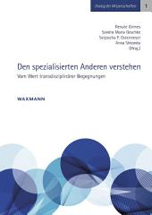 Den spezialisierten Anderen verstehen: Vom Wert transdisziplinärer Begegnungen