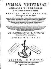 Summa universae moralis theologiae et casuum conscientiae ... Additis quoque tractatibus de rerum dominio, et de modis juste id acquirendi (etc.)