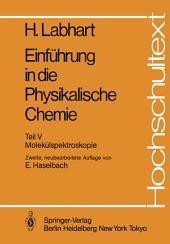 Einführung in die Physikalische Chemie: Teil V: Molekülspektroskopie, Ausgabe 2