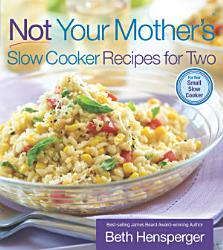 Not Your Mother S Slow Cooker Recipes For Two Book PDF