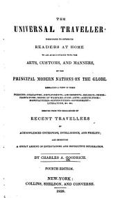 The Universal Traveller: Designed to Introduce Readers at Home to an Acquaintance with the Arts, Customs and Manners of the Principal Modern Nations on the Globe ...
